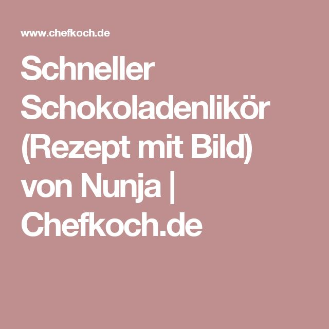 Schneller Schokoladenlikör (Rezept mit Bild) von Nunja   Chefkoch.de