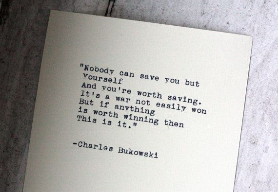 Hey, I found this really awesome Etsy listing at https://www.etsy.com/listing/182604076/charles-bukowski-quote-typed-on-a