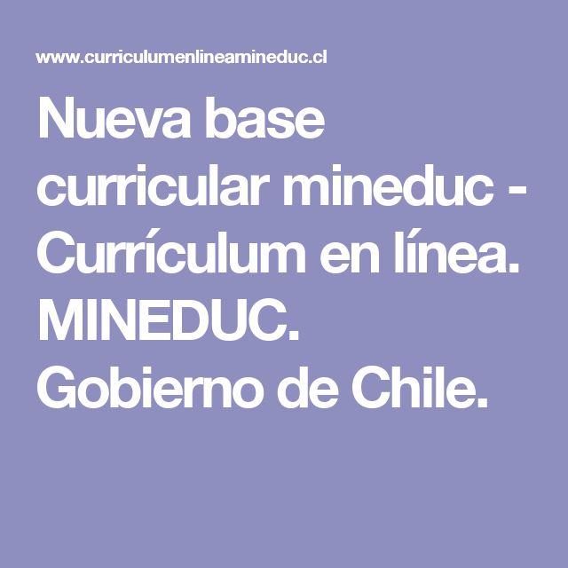 Nueva base curricular mineduc - Currículum en línea. MINEDUC. Gobierno de Chile.