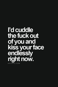 Happy Love Quotes For Him, Google Search, You Make Me Happy Quote, Cuddle Quote, Kissing Quotes For Him, Kiss You, Kissing You Quotes, Happy Quotes For Him, ...