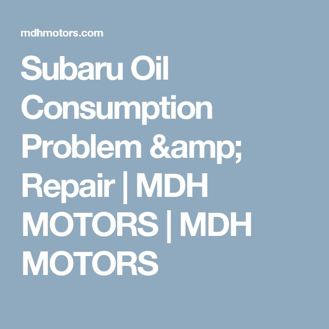 Subaru Oil Consumption >> Subaru Oil Consumption Problem Repair Mdh Motors Mdh Motors