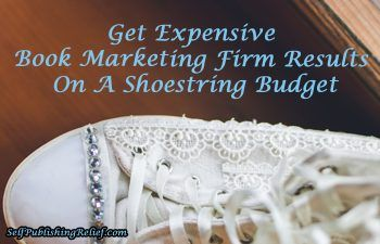 Get Expensive Book Marketing Firm Results On A Shoestring Budget writersrelief.com