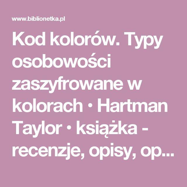 Kod kolorów. Typy osobowości zaszyfrowane w kolorach • Hartman Taylor • książka - recenzje, opisy, opinie » BiblioNETka.pl