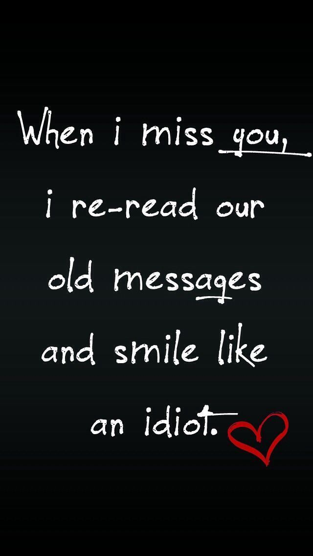 because of YOU...When I Miss You I Re Read Old Messages And Smile Like An Idiot