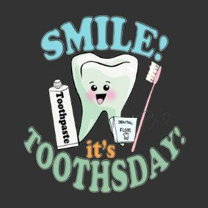 Everyday is Toothsday!