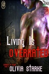 Living is Overrated  The Edge Series / Zombies in Vegas – Book Three    By Author: OliviaStarke     Publisher: Decadent Publishing Company, LLC     Tags: Paranormal Romance, Erotic Romance, Zombies    A NIGHT OWL REVIEWS BOOK REVIEW * Reviewed by: PaulineMichael    Olivia Starke jumps right into the action with this super sexy short. I must say that if this is the result of having my luggage stolen then I'm all for it! Detective Nick Rodriguez is a fantasy come to life! He's gorgeous and