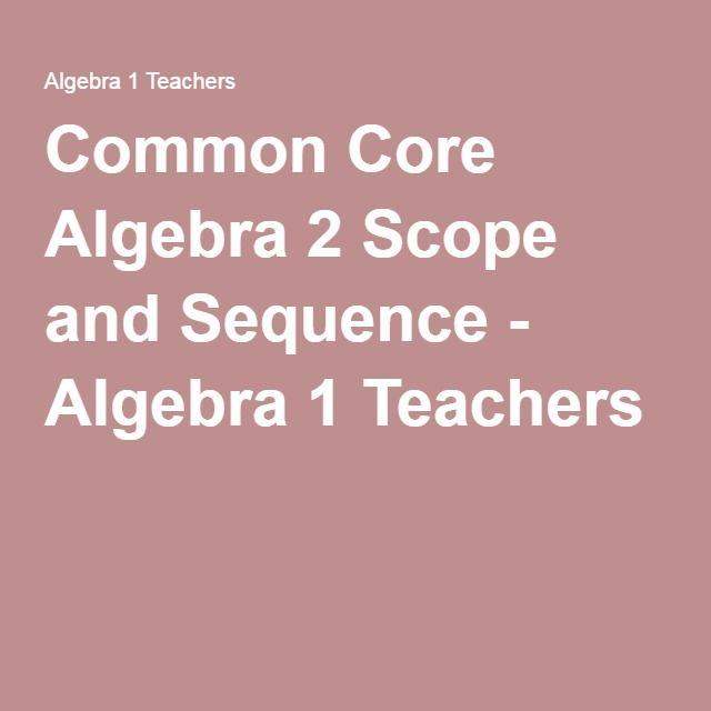 Common Core Algebra 2 Scope and Sequence - Algebra 1 Teachers