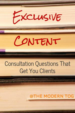 Consultation Questions That Get You Clients- The Modern Tog- this is a really great article!!!!