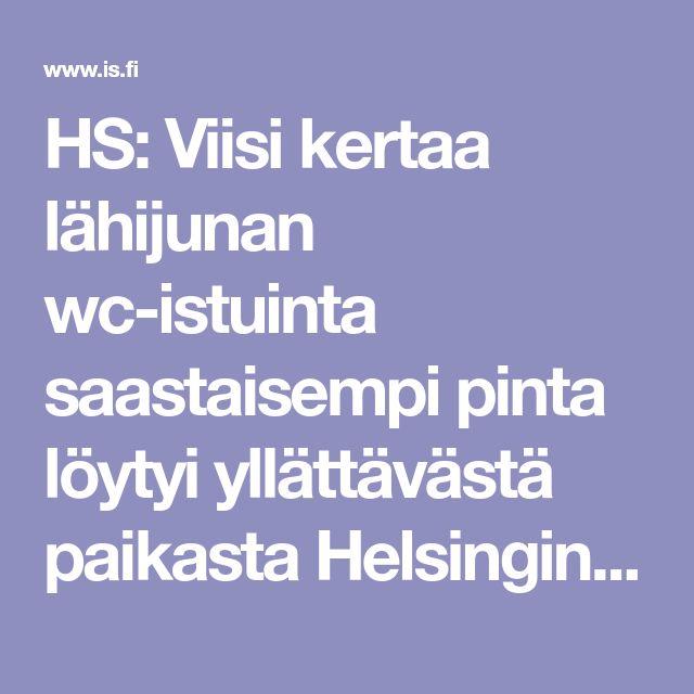 HS: Viisi kertaa lähijunan wc-istuinta saastaisempi pinta löytyi yllättävästä paikasta Helsingin keskustassa - Kotimaa - Ilta-Sanomat