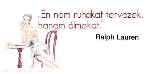"""""""Én nem ruhákat tervezek, hanem álmokat."""" – Ralph Lauren"""