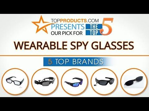 Best Wearable Spy Glasses Reviews 2018 – How to Choose the Best Wearable Spy Glasses