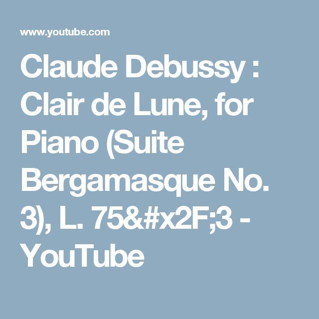 Claude Debussy : Clair de Lune, for Piano (Suite Bergamasque No. 3), L. 75/3 - YouTube