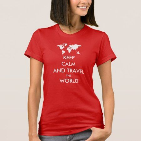 Keep calm and travel the world T-Shirt - click/tap to personalize and buy