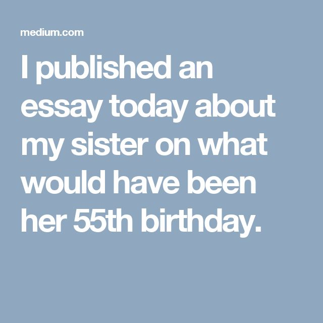 I published an essay today about my sister on what would have been her 55th birthday.