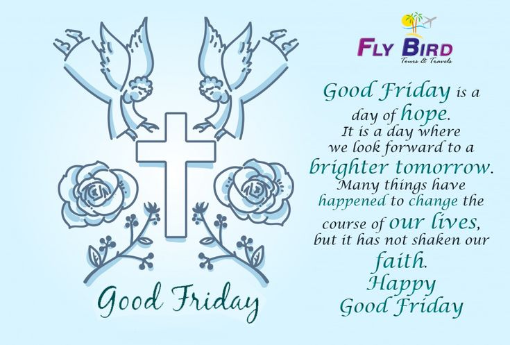 Good Friday is a day of hope. It is a day where we look forward to a brighter tomorrow. Many things have happened to change the course of our lives, but it has not shaken our faith. Happy Good Friday! #brighterTomorrow #hope #goodFriend #flyBird