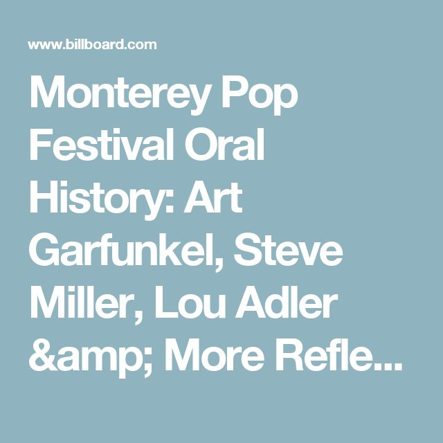 Monterey Pop Festival Oral History: Art Garfunkel, Steve Miller, Lou Adler & More Reflect on 50th Anniversary