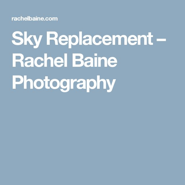 Sky Replacement – Rachel Baine Photography