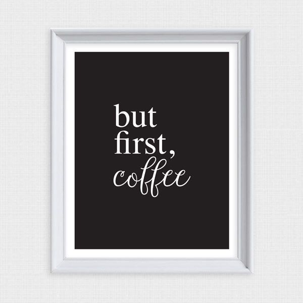 but first coffee - printable artwork - black and white kitchen wall art, office, saying, drink, download poster typography - glamorous by iDIYjr on Etsy https://www.etsy.com/au/listing/268369783/but-first-coffee-printable-artwork-black