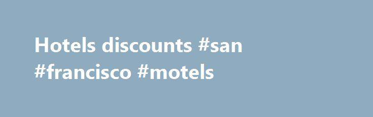 Hotels discounts #san #francisco #motels http://hotel.remmont.com/hotels-discounts-san-francisco-motels/  #hotels discounts # Пошук готелів Hotels.com пропонує сотні тисяч готелів у більше ніж 60 країнах. Ми пропонуємо зручну пошукову систему, чудові спеціальні пропозиції та унікальну програму для постійних клієнтів – Hotels.com Rewards, завдяки якій за кожні 10 діб в готелях Ви отримаєте 1 безкоштовну. Чіткі описи готелів та наведена подобова вартість номерів полегшують процес бронювання…