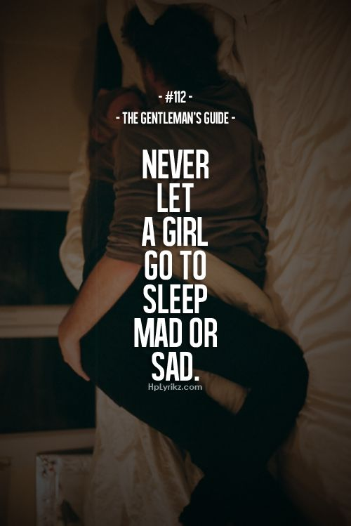 The Gentleman's Guide 112 never let a girl sleep mad or sad #advice