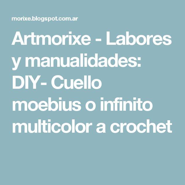 Artmorixe - Labores y manualidades: DIY- Cuello moebius o infinito multicolor a crochet