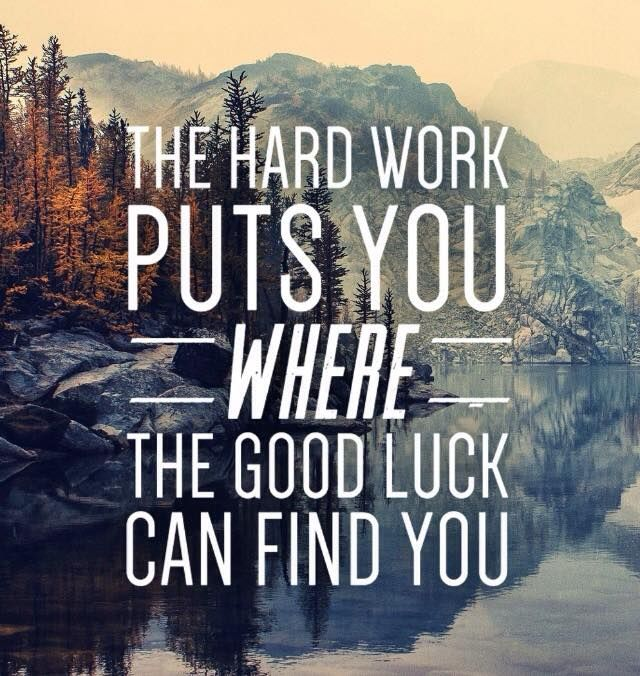 Great Working With You Quotes: Hard Work Puts You Where Good Luck Can Find You.