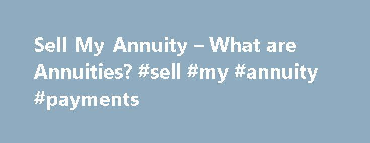 Sell My Annuity – What are Annuities? #sell #my #annuity #payments http://tampa.remmont.com/sell-my-annuity-what-are-annuities-sell-my-annuity-payments/  # What is an Annuity? An annuity is a payment that comes at designated intervals for a specified period of time. There are several different ways to end up receiving payments from an annuity. An annuity can be considered a glorified savings account with a rate of return that on average will supersede any savings account you would have at a…