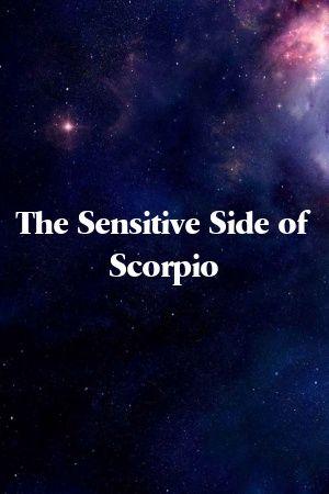 The Sensitive Side of Scorpio