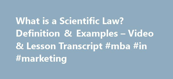 What is a Scientific Law? Definition & Examples – Video & Lesson Transcript #mba #in #marketing http://law.remmont.com/what-is-a-scientific-law-definition-examples-video-lesson-transcript-mba-in-marketing/  #scientific law # What is a Scientific Law? – Definition & Examples In this lesson, you will learn about scientific laws. The topic will be defined for you and several types of scientific laws will be described. Finally, examples of […]