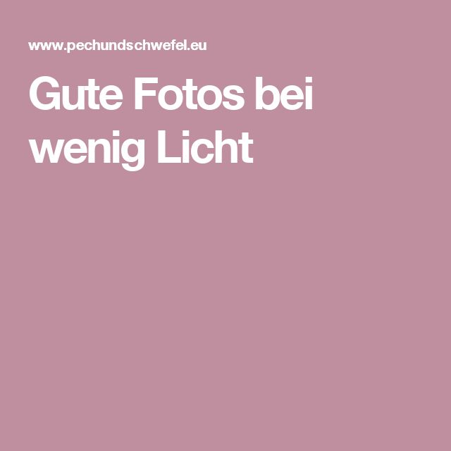 Gute Fotos bei wenig Licht