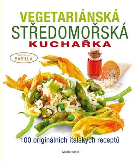 Vegetariánská středomořská kuchařka - 100 originálních italských receptů
