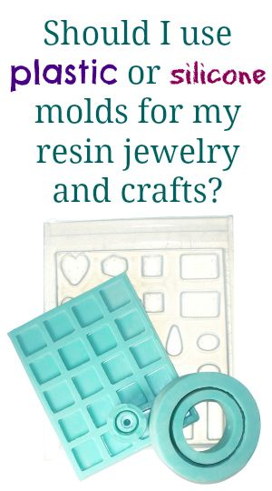 Resin Obsession blog:  The pros and cons of using plastic and silicone molds for your resin crafts and jewelry