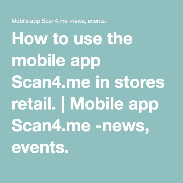 How to use the mobile app Scan4.me in stores retail. | Mobile app Scan4.me -news, events.