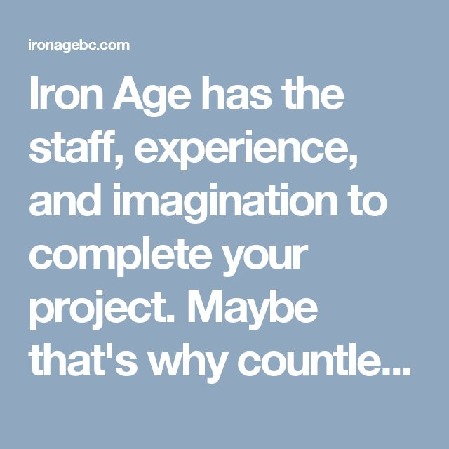 Iron Age has the staff, experience, and imagination to complete your project. Maybe that's why countless British Columbians trust us with their ideas, and why we've consecutively won the Consumer's Choice Award for seven years running! http://ironagebc.com/pages/about-us.php