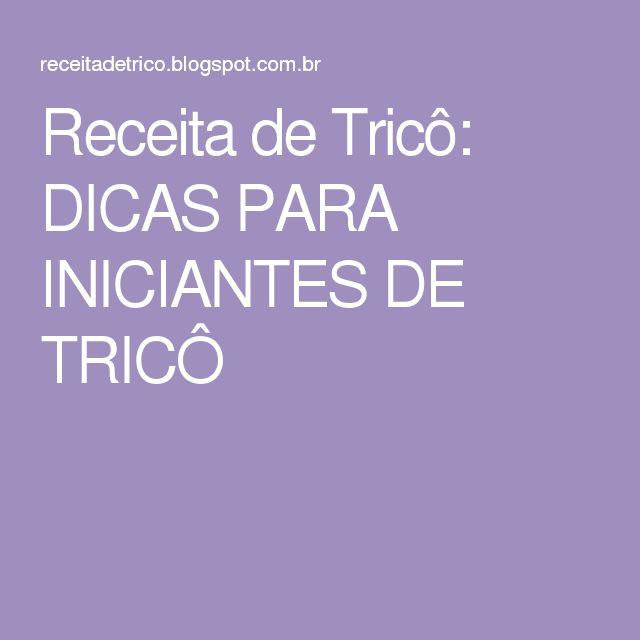 Receita de Tricô: DICAS PARA INICIANTES DE TRICÔ