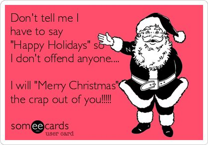also how could you be offended by someone saying merry christmas - Merry Christmas To Me