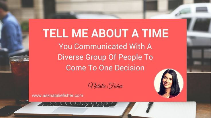 Tell me about a time you communicated with a diverse group of people to ...
