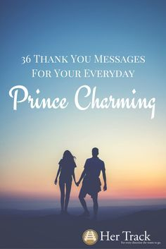 36 Thank-You Messages For Your Every Day Prince Charming. Love. Relationships. Marriage. Dating. Thank you to husband. Thank you to boyfriend.