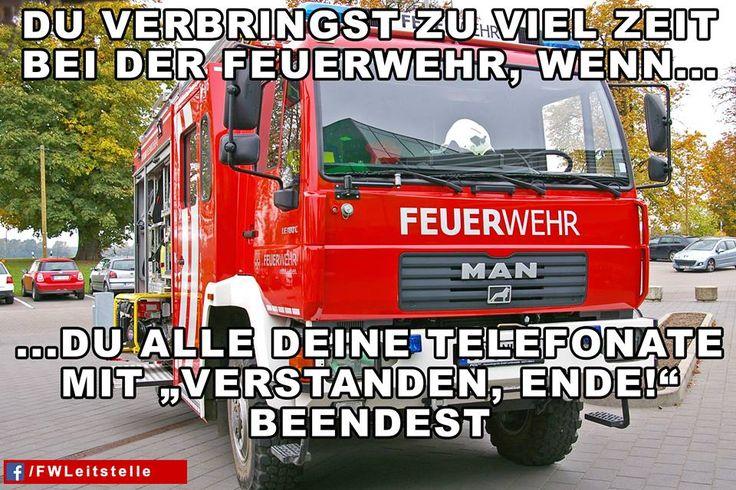 """""""Du verbringst zu viel Zeit bei der Feuerwehr, wenn du alle deine Telefonate mit ´Verstanden, Ende`beendest""""  #FFW #FW #Feuerwehr #Freiwillige #ehrenamt #FWLeitstelle #feuerwehrleute #feuerwehrmann #feuerwehrfrau #humor #löschfahrzeug #LF #HLF"""