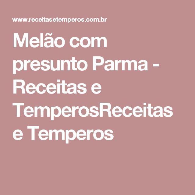 Melão com presunto Parma - Receitas e TemperosReceitas e Temperos