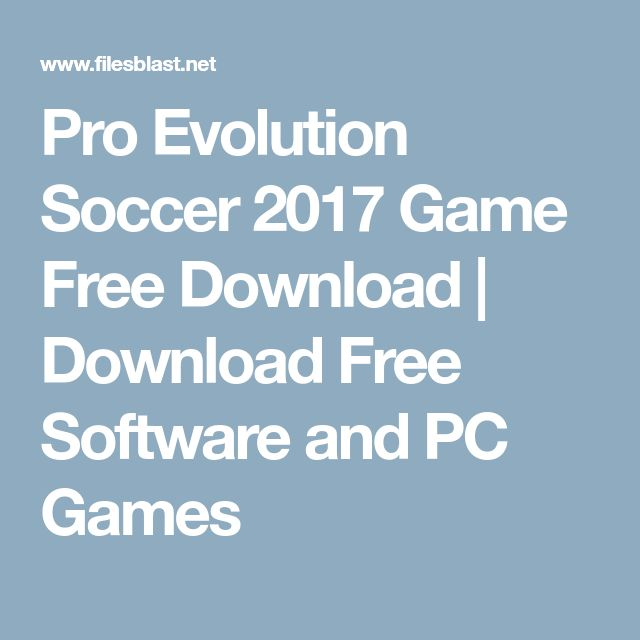 Pro Evolution Soccer 2017 Game Free Download | Download Free Software and PC Games