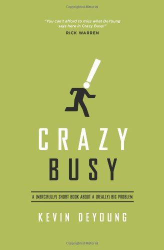 Crazy Busy: A (Mercifully) Short Book about a (Really) Big Problem by Kevin DeYoung,http://www.amazon.com/dp/1433533383/ref=cm_sw_r_pi_dp_1Aoytb0WZ5SCE8TM