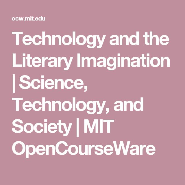 Technology and the Literary Imagination | Science, Technology, and Society | MIT OpenCourseWare