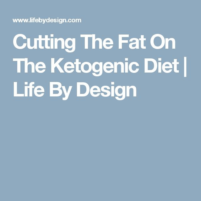 Cutting The Fat On The Ketogenic Diet | Life By Design