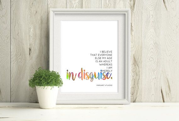 """""""I believe that everyone else my age is an adult whereas I am merely in disguise."""" - Margaret Atwood, Printable Inspirational Quote, Printable Watercolour Quote by PlayfulPixieStudio #margaretatwoodquote #quotesfromwomen #printablewallart #minimalistquote"""