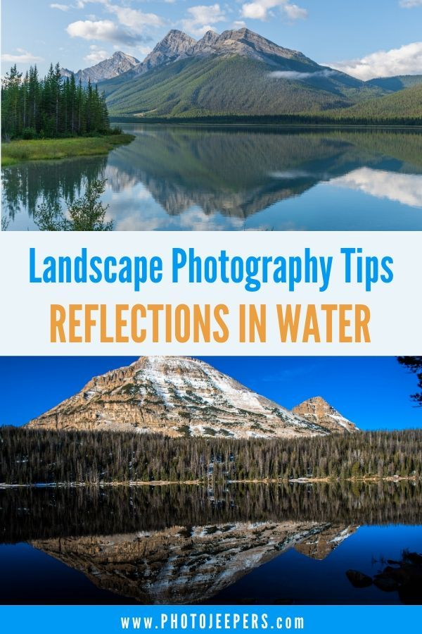 How To Photograph Reflections To Create Stunning Images Landscape Photography Reflection Photos Landscape Photography Tips