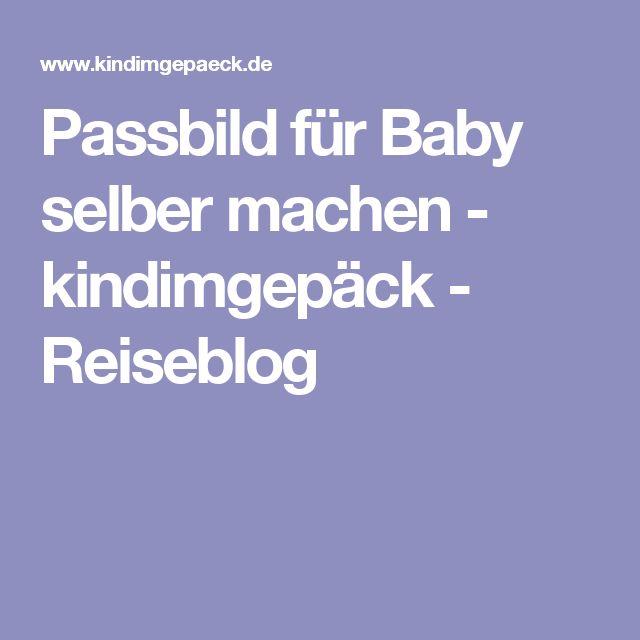 Passbild für Baby selber machen - kindimgepäck - Reiseblog