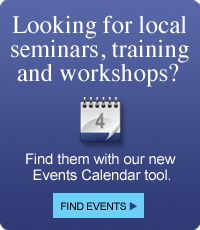 Looking for local seminars, workshops and training?  Find them with our new Event Calendar tool today.