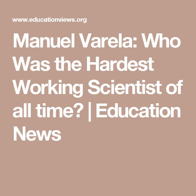 Manuel Varela: Who Was the Hardest Working Scientist of all time? | Education News