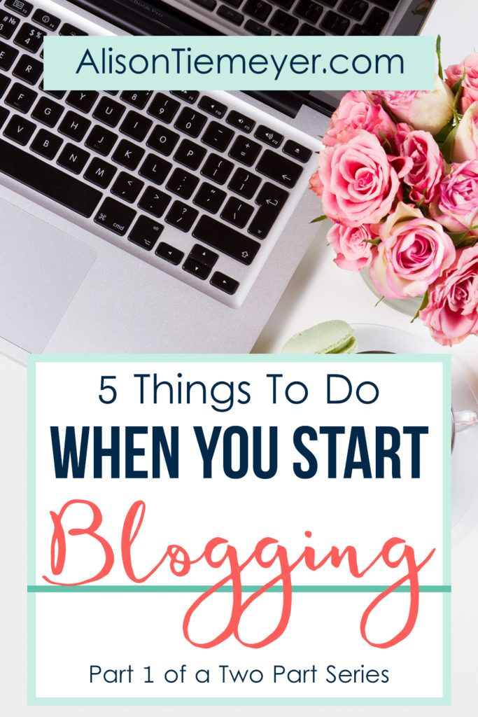 How to Start Blogging: What To Do & What To Avoid | AlisonTiemeyer.com